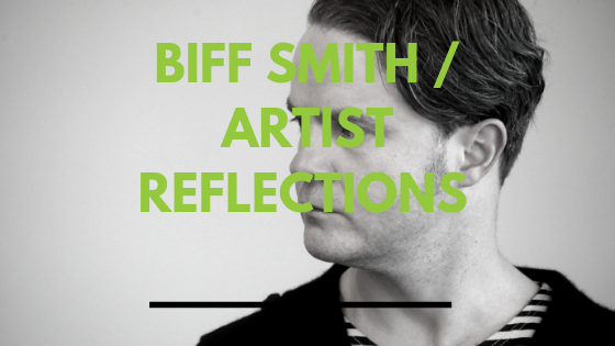 Biff Smith / Artist Reflections